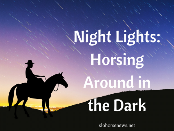Night Lights: Horsing Around in the Dark | SLO Horse News